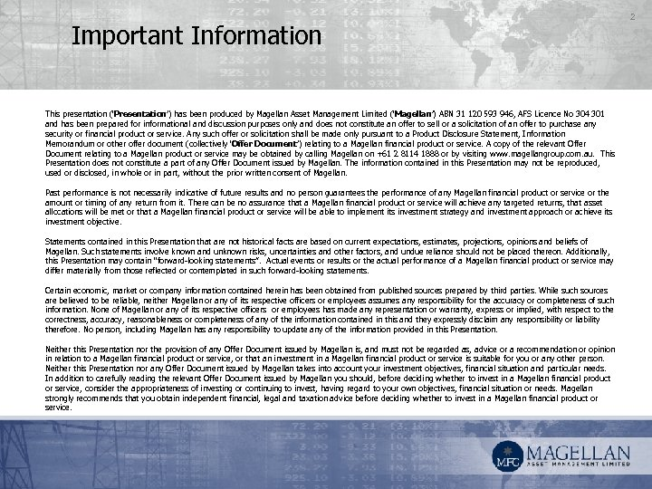 Important Information This presentation ('Presentation') has been produced by Magellan Asset Management Limited ('Magellan')