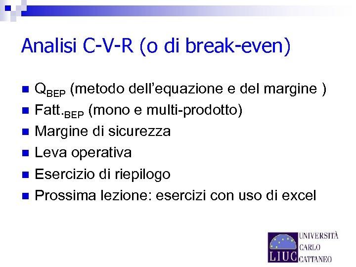 Analisi C-V-R (o di break-even) n n n QBEP (metodo dell'equazione e del margine