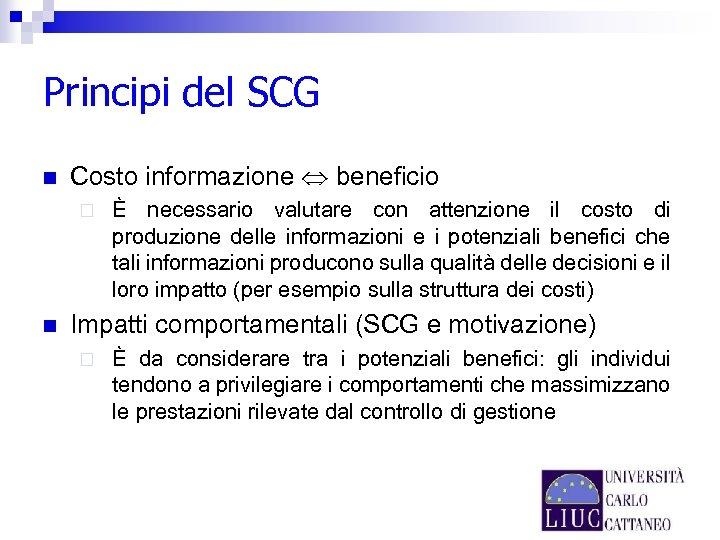 Principi del SCG n Costo informazione beneficio ¨ n È necessario valutare con attenzione
