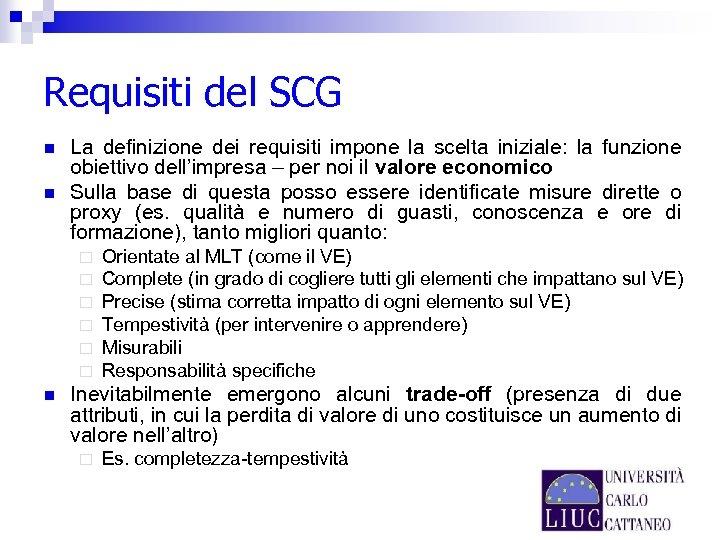 Requisiti del SCG n n La definizione dei requisiti impone la scelta iniziale: la