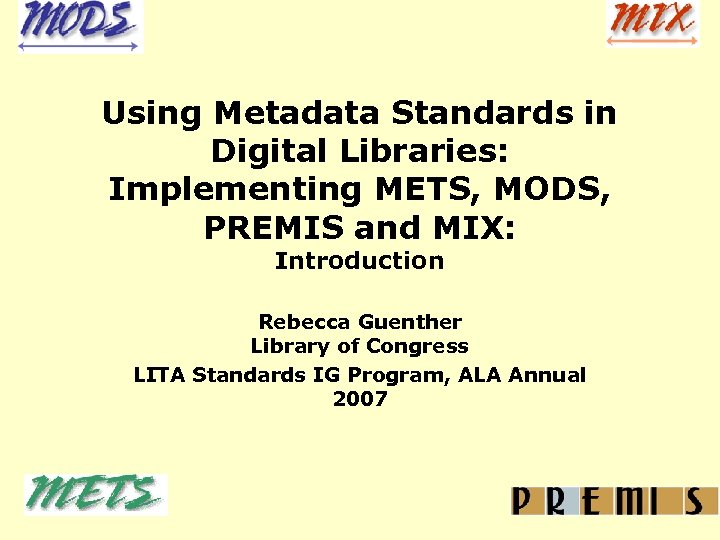 Using Metadata Standards in Digital Libraries: Implementing METS, MODS, PREMIS and MIX: Introduction Rebecca