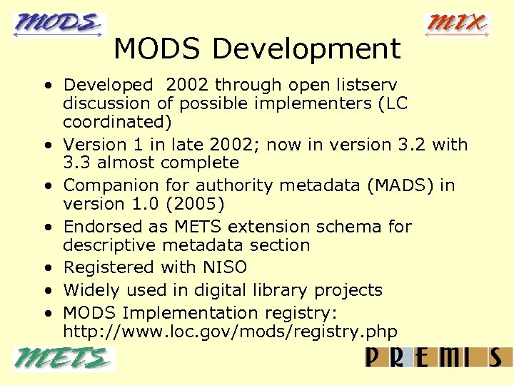 MODS Development • Developed 2002 through open listserv discussion of possible implementers (LC coordinated)