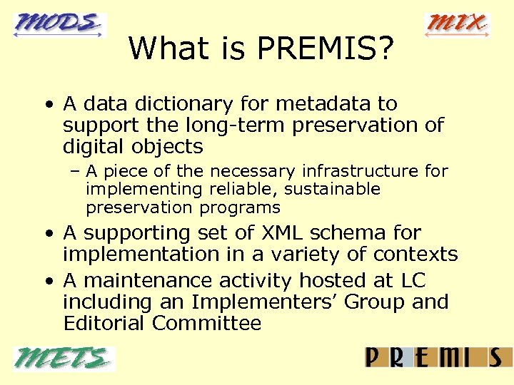 What is PREMIS? • A data dictionary for metadata to support the long-term preservation