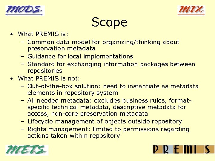 Scope • What PREMIS is: – Common data model for organizing/thinking about preservation metadata