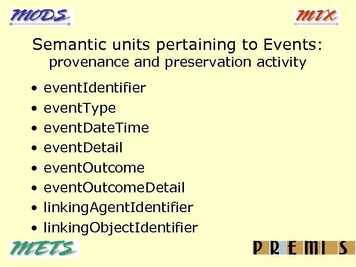 Semantic units pertaining to Events: provenance and preservation activity • • event. Identifier event.