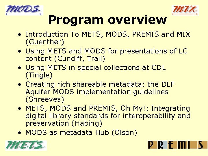Program overview • Introduction To METS, MODS, PREMIS and MIX (Guenther) • Using METS
