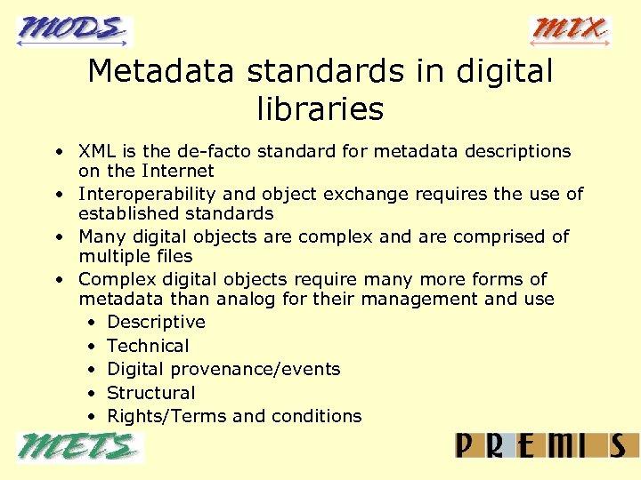 Metadata standards in digital libraries • XML is the de-facto standard for metadata descriptions