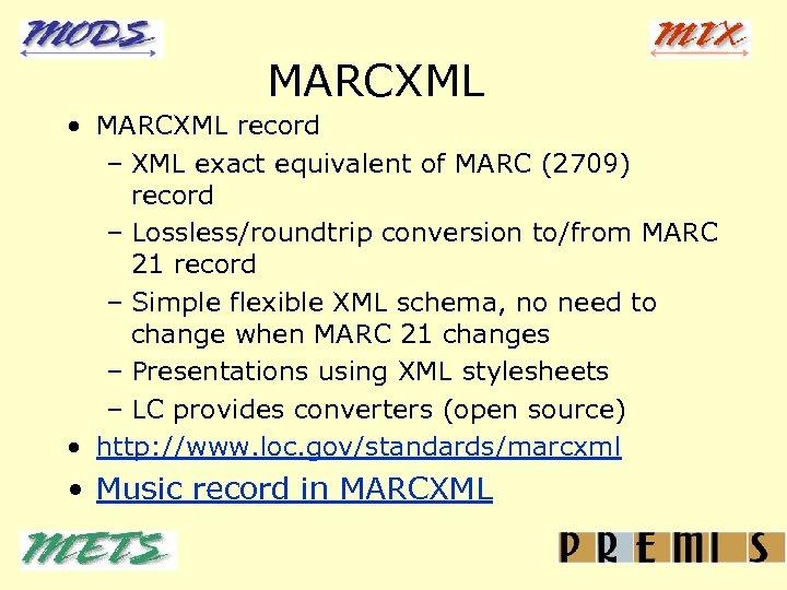 MARCXML • MARCXML record – XML exact equivalent of MARC (2709) record – Lossless/roundtrip