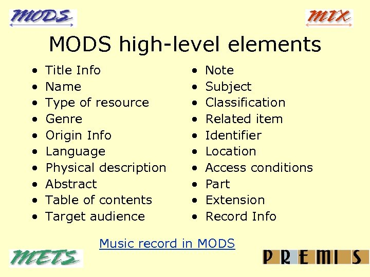 MODS high-level elements • • • Title Info Name Type of resource Genre Origin