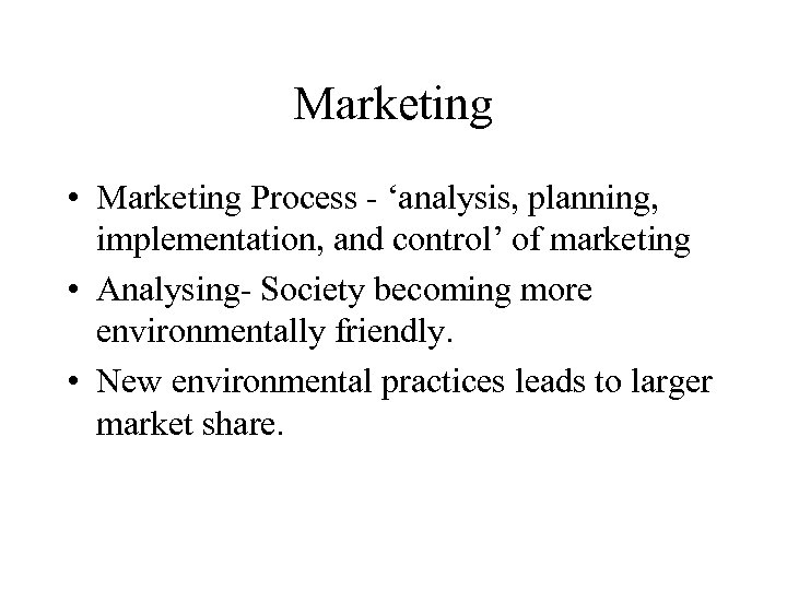 Marketing • Marketing Process - 'analysis, planning, implementation, and control' of marketing • Analysing-