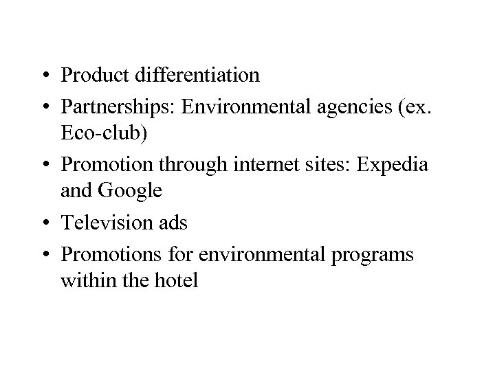 • Product differentiation • Partnerships: Environmental agencies (ex. Eco-club) • Promotion through internet