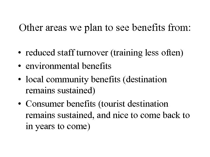 Other areas we plan to see benefits from: • reduced staff turnover (training less