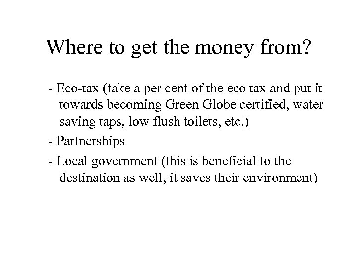 Where to get the money from? - Eco-tax (take a per cent of the