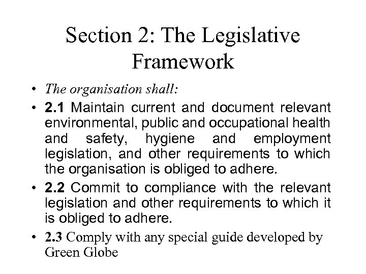 Section 2: The Legislative Framework • The organisation shall: • 2. 1 Maintain current