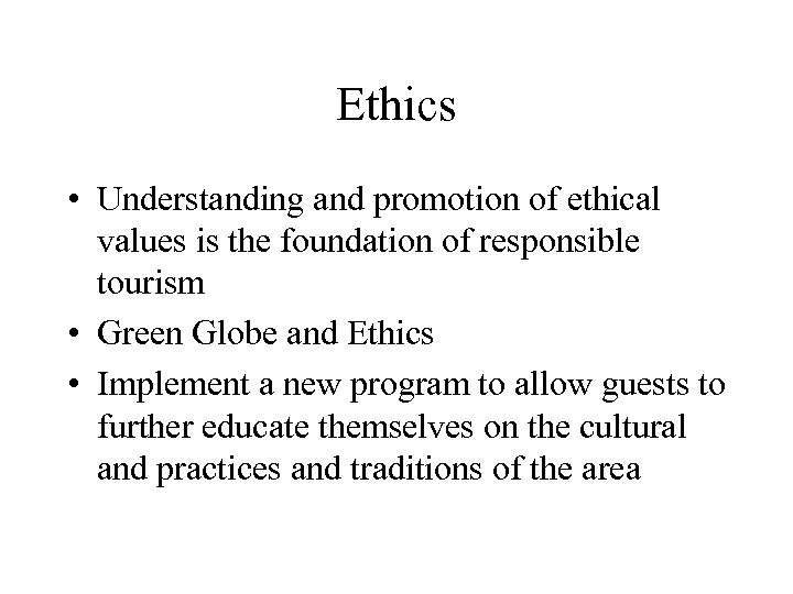 Ethics • Understanding and promotion of ethical values is the foundation of responsible tourism