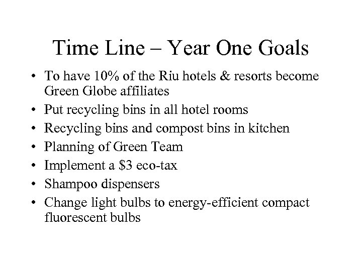 Time Line – Year One Goals • To have 10% of the Riu hotels
