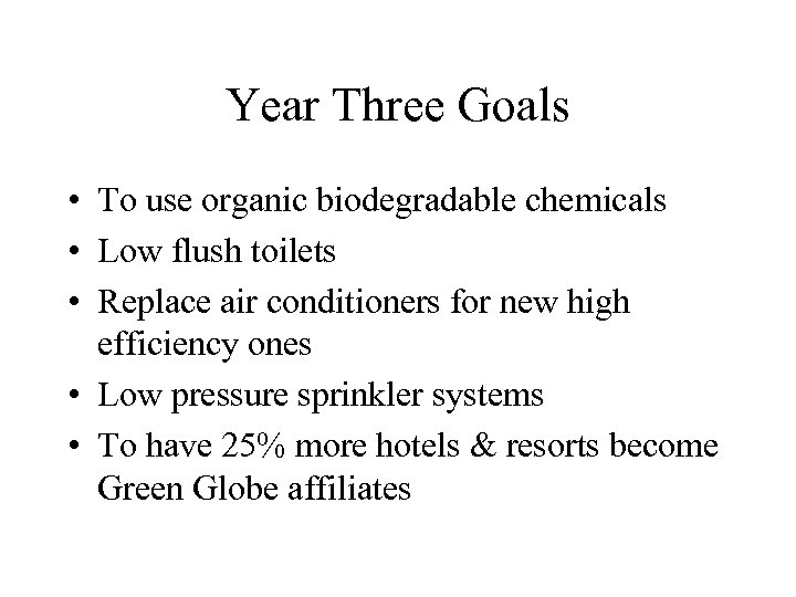 Year Three Goals • To use organic biodegradable chemicals • Low flush toilets •