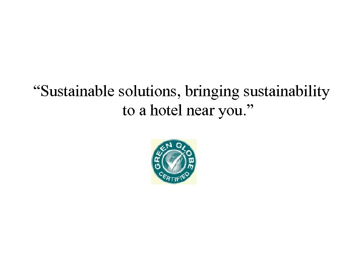 """Sustainable solutions, bringing sustainability to a hotel near you. """