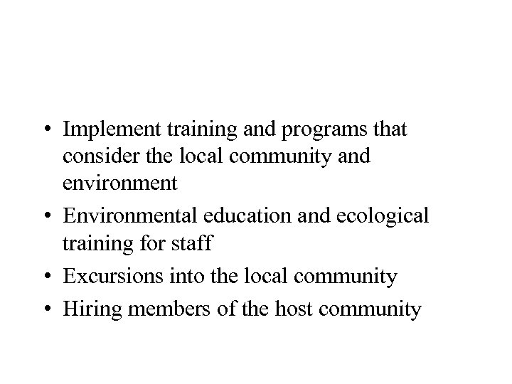 • Implement training and programs that consider the local community and environment •