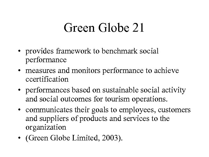 Green Globe 21 • provides framework to benchmark social performance • measures and monitors