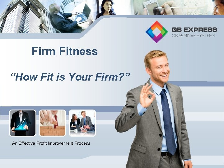 "Firm Fitness ""How Fit is Your Firm? "" An Effective Profit Improvement Process"