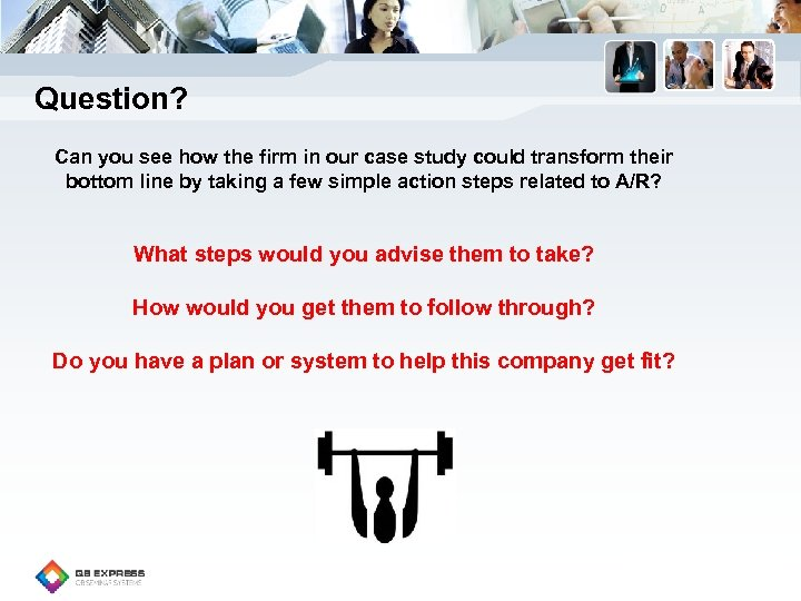 Question? Can you see how the firm in our case study could transform their