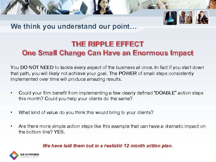 We think you understand our point… THE RIPPLE EFFECT One Small Change Can Have