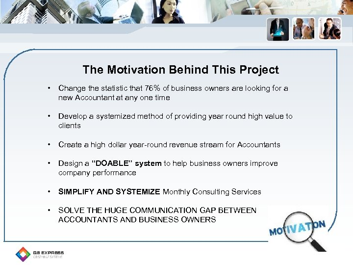 The Motivation Behind This Project • Change the statistic that 76% of business owners