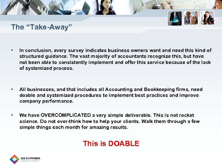 "The ""Take-Away"" • In conclusion, every survey indicates business owners want and need this"