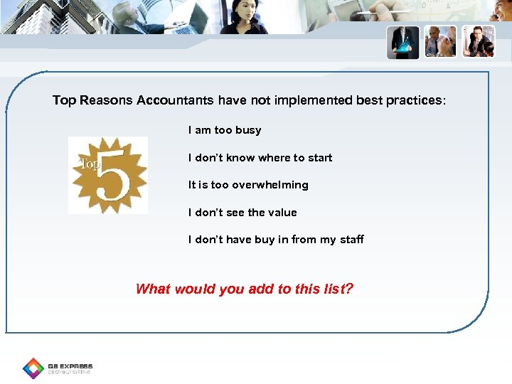 Top Reasons Accountants have not implemented best practices: I am too busy I don't