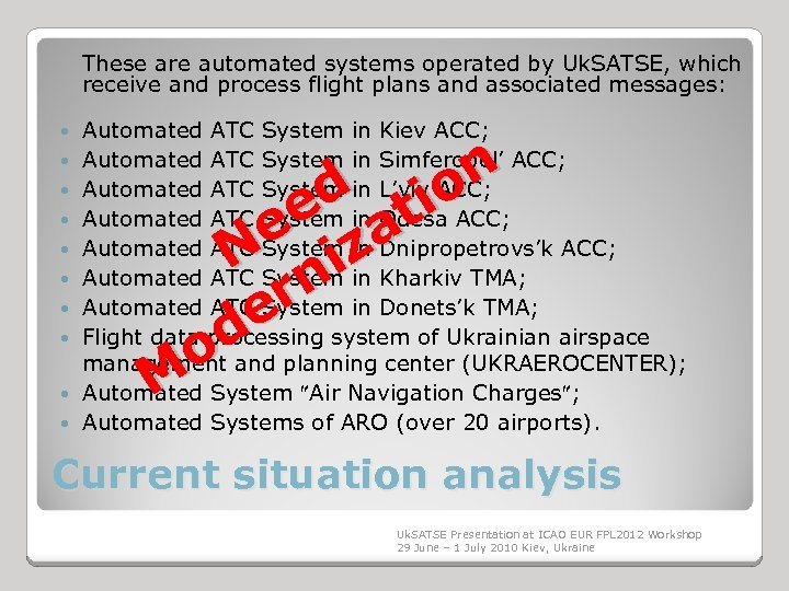 These are automated systems operated by Uk. SATSE, which receive and process flight plans