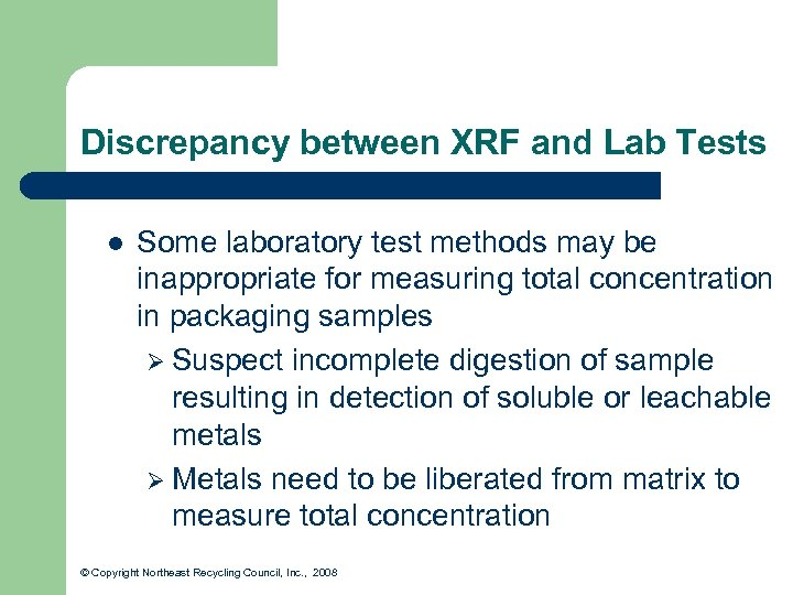 Discrepancy between XRF and Lab Tests l Some laboratory test methods may be inappropriate