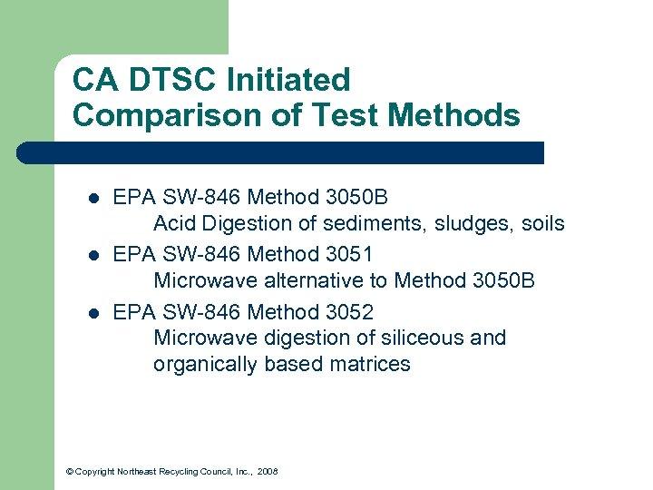 CA DTSC Initiated Comparison of Test Methods l l l EPA SW-846 Method 3050