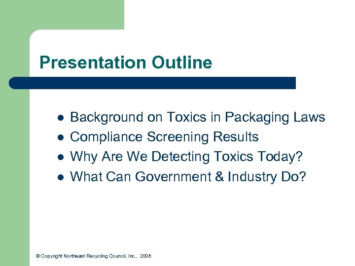 Presentation Outline l l Background on Toxics in Packaging Laws Compliance Screening Results Why