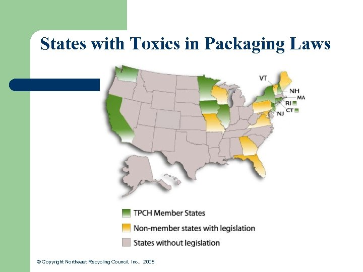 States with Toxics in Packaging Laws © Copyright Northeast Recycling Council, Inc. , 2008