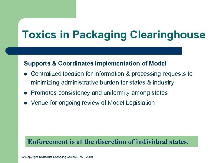 Toxics in Packaging Clearinghouse Supports & Coordinates Implementation of Model l Centralized location for