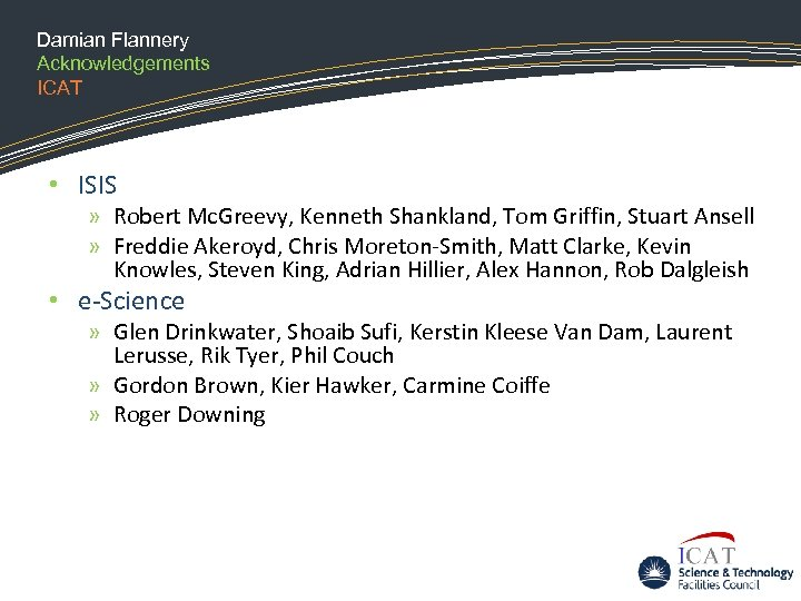 Damian Flannery Acknowledgements ICAT • ISIS » Robert Mc. Greevy, Kenneth Shankland, Tom Griffin,