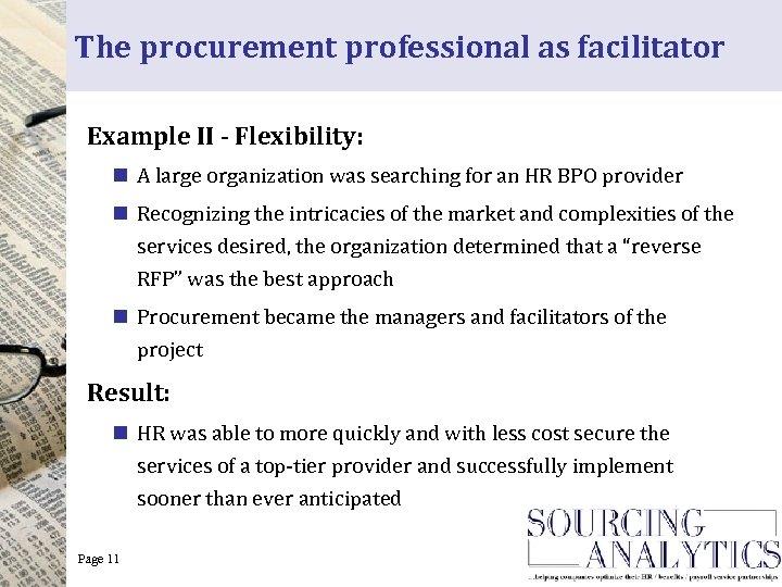 The procurement professional as facilitator Example II - Flexibility: n A large organization was