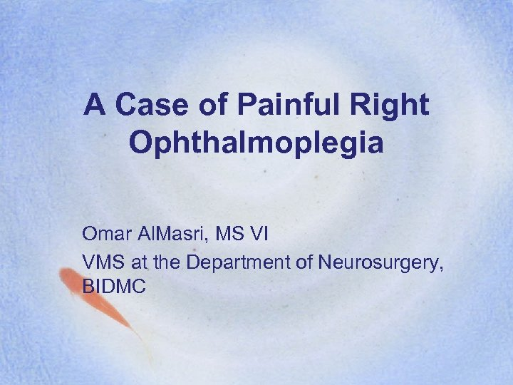 A Case of Painful Right Ophthalmoplegia Omar Al. Masri, MS VI VMS at the