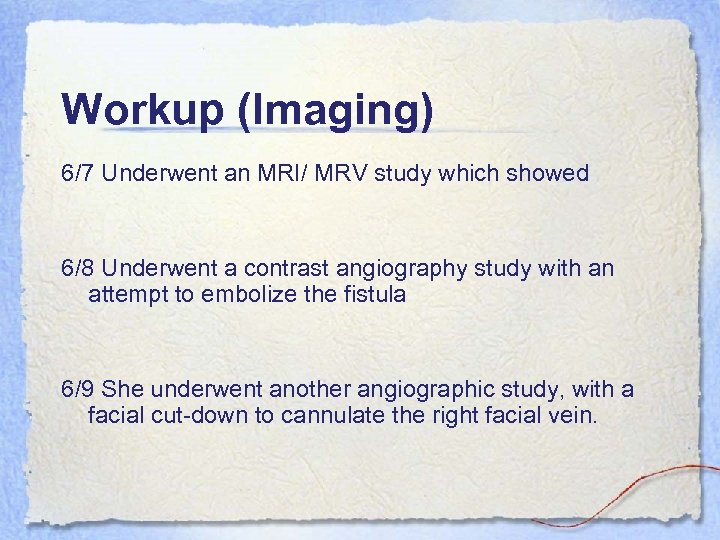 Workup (Imaging) 6/7 Underwent an MRI/ MRV study which showed 6/8 Underwent a contrast