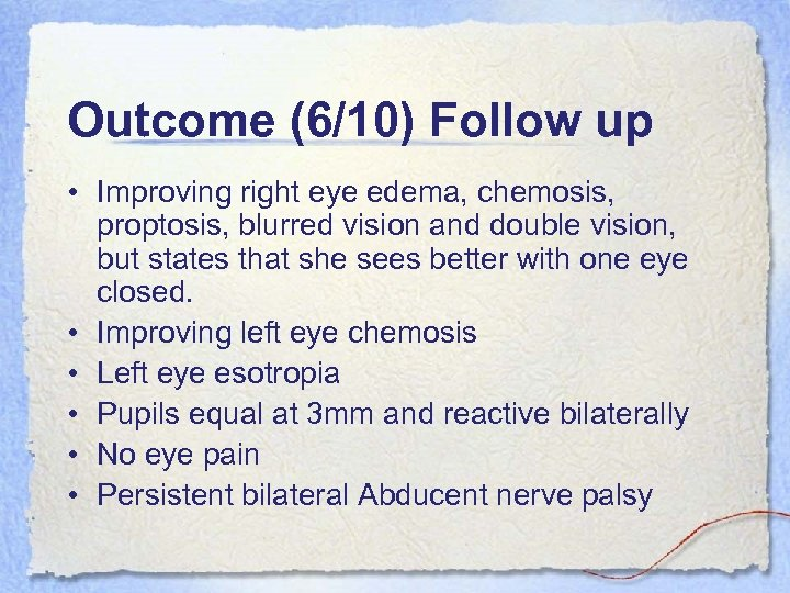 Outcome (6/10) Follow up • Improving right eye edema, chemosis, proptosis, blurred vision and