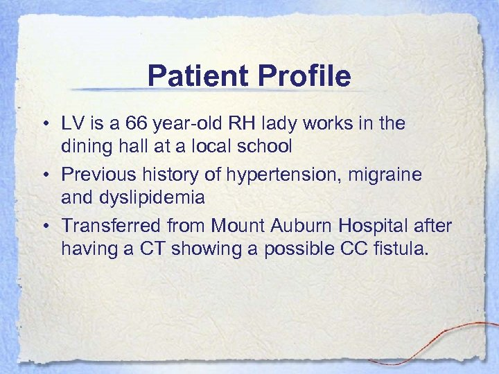 Patient Profile • LV is a 66 year-old RH lady works in the dining