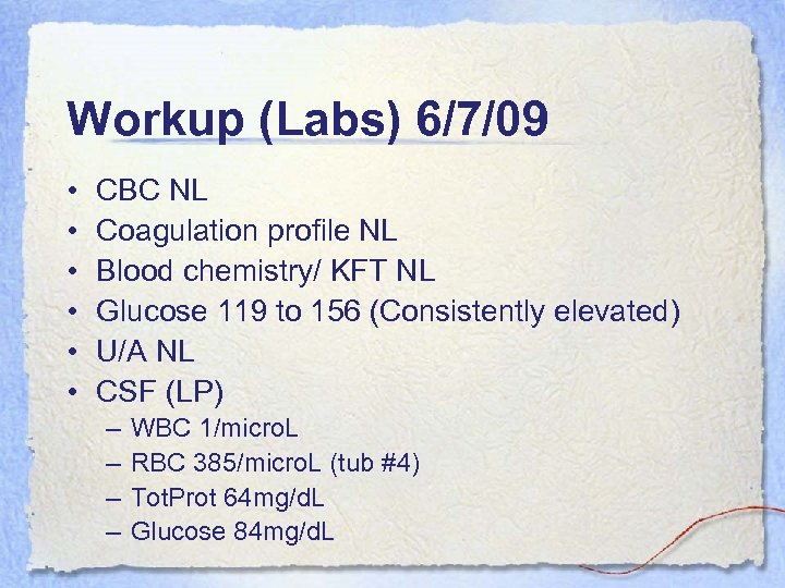 Workup (Labs) 6/7/09 • • • CBC NL Coagulation profile NL Blood chemistry/ KFT
