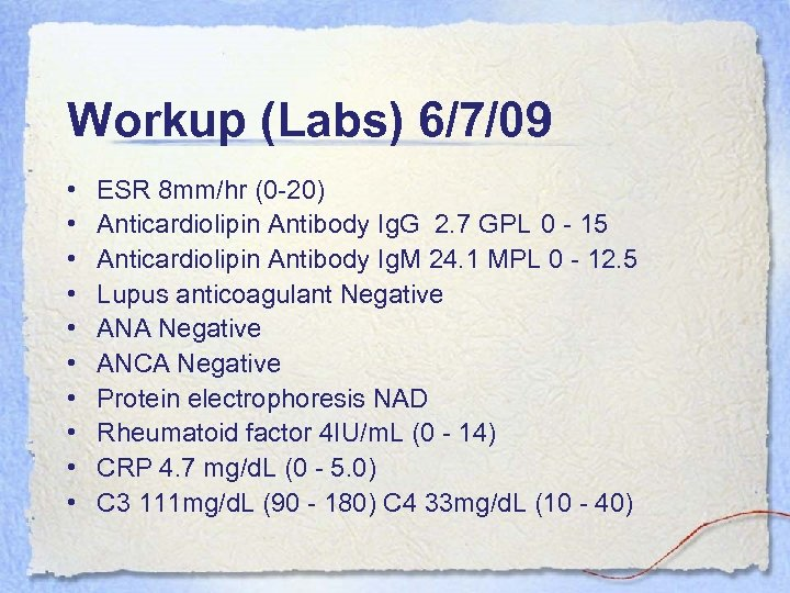 Workup (Labs) 6/7/09 • • • ESR 8 mm/hr (0 -20) Anticardiolipin Antibody Ig.