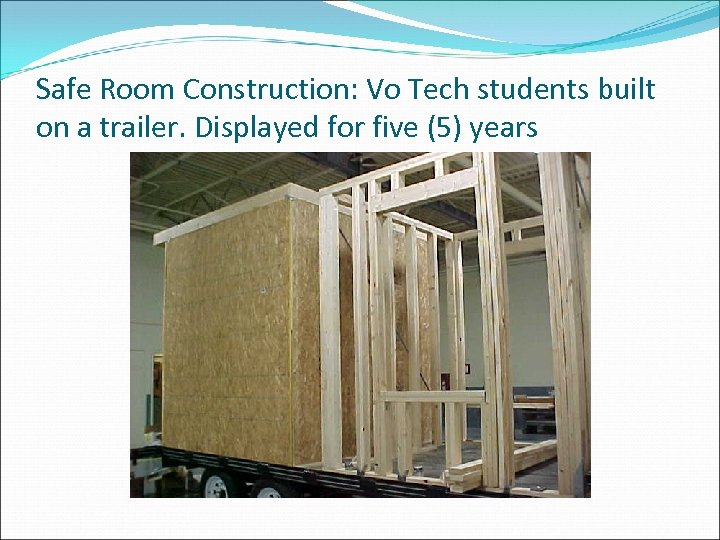 Safe Room Construction: Vo Tech students built on a trailer. Displayed for five (5)
