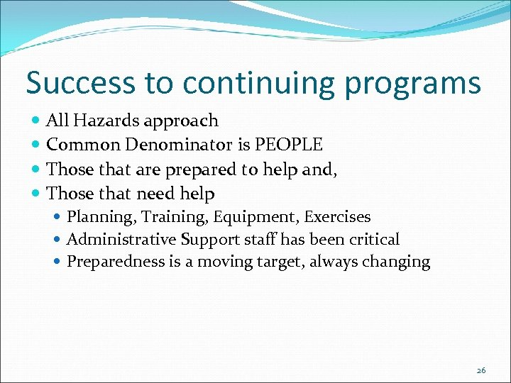 Success to continuing programs All Hazards approach Common Denominator is PEOPLE Those that are
