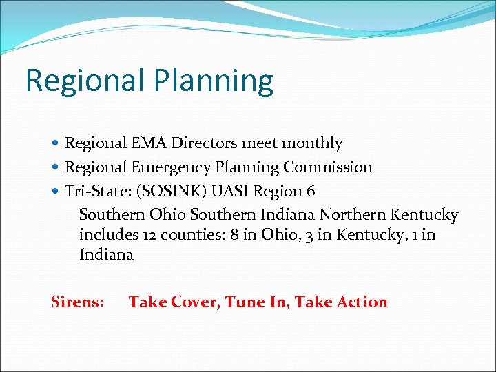 Regional Planning Regional EMA Directors meet monthly Regional Emergency Planning Commission Tri-State: (SOSINK) UASI