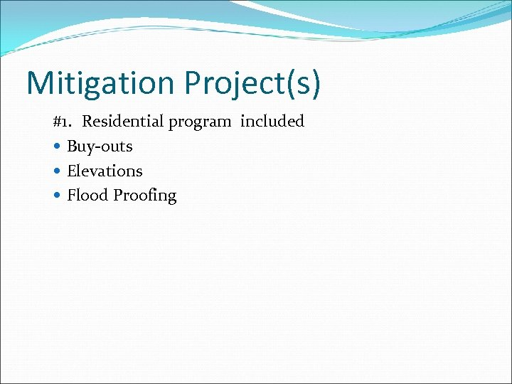 Mitigation Project(s) #1. Residential program included Buy-outs Elevations Flood Proofing