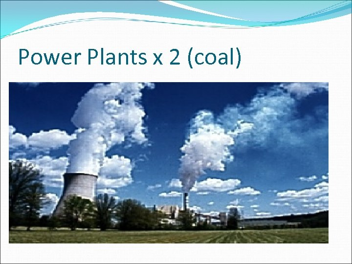 Power Plants x 2 (coal)