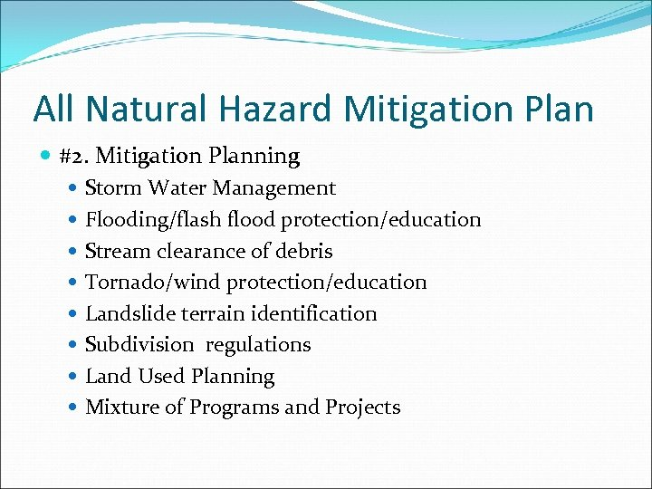 All Natural Hazard Mitigation Plan #2. Mitigation Planning Storm Water Management Flooding/flash flood protection/education